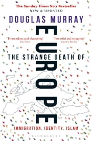 The Strange Death of Europe - Immigration, Identity, Islam 電子書 by Mr Douglas Murray