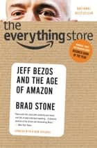 The Everything Store - Jeff Bezos and the Age of Amazon ebook by Brad Stone