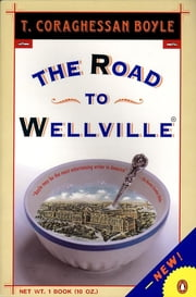 The Road to Wellville ebook by T.C. Boyle