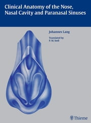 Clinical Anatomy of the Nose, Nasal Cavity and Paranasal Sinuses ebook by Johannes Lang