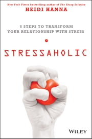 Stressaholic - 5 Steps to Transform Your Relationship with Stress ebook by Heidi Hanna