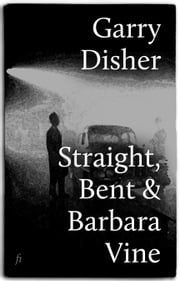 Straight, Bent & Barbara Vine - Short Stories ebook by Garry Disher
