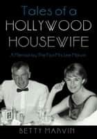 Tales of a Hollywood Housewife - A Memoir by the First Mrs. Lee Marvin ebook by Betty Marvin