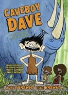 Caveboy Dave: More Scrawny Than Brawny ebook by