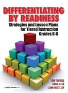 Differentiating By Readiness - Strategies and Lesson Plans for Tiered Instruction, Grades K-8 ebook by Linda Allen, Joni Turville