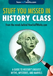 Stuff You Missed in History Class - A Guide to History's Biggest Myths, Mysteries, and Marvels ebook by HowStuffWorks.com