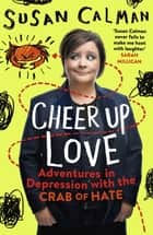 Cheer Up Love - Adventures in depression with the Crab of Hate ebook by Susan Calman