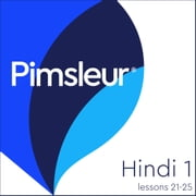 Pimsleur Hindi Level 1 Lessons 21-25 - Learn to Speak and Understand Hindi with Pimsleur Language Programs audiobook by Pimsleur