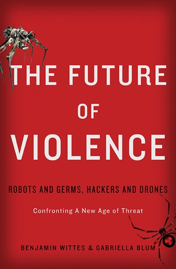 The future of violence ebook by benjamin wittes 9780465056705 the future of violence robots and germs hackers and drones confronting a new fandeluxe Epub