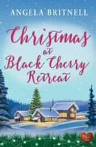 Christmas at Black Cherry Retreat (Choc Lit) ebook by Angela Britnell