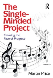 The Single-Minded Project - Ensuring the Pace of Progress ebook by Martin Price