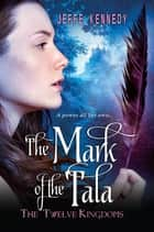 The Twelve Kingdoms: The Mark of the Tala ebook by Jeffe Kennedy