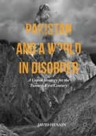 Pakistan and a World in Disorder ebook by Javid Husain