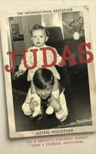 Judas - How a Sister's Testimony Brought Down a Criminal Mastermind ebook by Astrid Holleeder