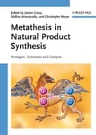Metathesis in Natural Product Synthesis - Strategies, Substrates and Catalysts ebook by Janine Cossy, Stellios Arseniyadis, Christophe Meyer,...