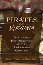 Pirates of Virginia - Plunder and High Adventure on the Old Dominion Coastline ebook by Mark P. Donnelly, Daniel Diehl