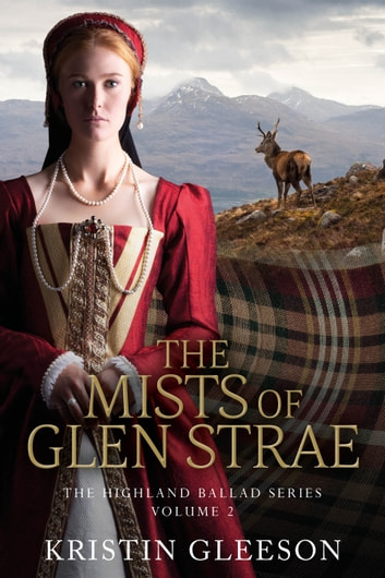 The Mists of Glen Strae - A Highland Romance of Tudor Scotland ebook by Kristin Gleeson