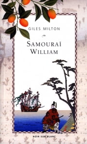 Samouraï William - L'Anglais qui rompit l'isolement du Japon ebook by Giles Milton