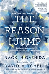The Reason I Jump - The Inner Voice of a Thirteen-Year-Old Boy with Autism ebook by Naoki Higashida