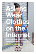 Asians Wear Clothes on the Internet ebook by Minh-Ha T. Pham