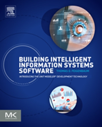 Building Intelligent Information Systems Software - Introducing the Unit Modeler Development Technology ebook by Thomas D. Feigenbaum