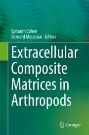 Extracellular Composite Matrices in Arthropods ebook by Ephraim Cohen,Bernard Moussian