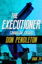 Canadian Crisis ebook by Don Pendleton