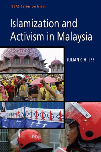 Islamization and Activism in Malaysia ebook by Julian C H Lee