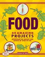 Food - 25 Amazing Projects Investigate the History and Science of What We Eat ebook by Kathleen M. Reilly,Farah Rizvi