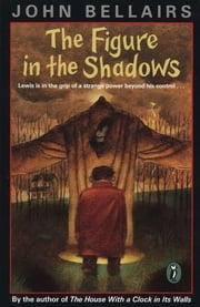 The Figure In the Shadows ebook by John Bellairs,Mercer Mayer