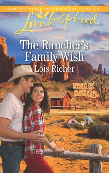 The Rancher's Family Wish (Mills & Boon Love Inspired) (Wranglers Ranch, Book 1) ebook by Lois Richer