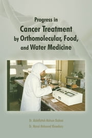 Progress in Cancer Treatment by Orthomolecular, Food, and Water Medicine ebook by Dr. Manal Mohamed Khowdiary