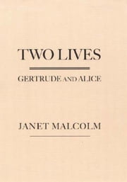 Two Lives: Gertrude and Alice ebook by Janet Malcolm