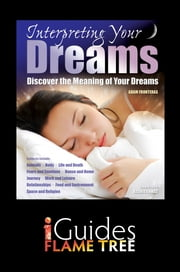 Interpreting Your Dreams: Discover the Meaning of Your Dreams ebook by Adam Fronteras,Rashid Ahmad,Flame Tree iGuides