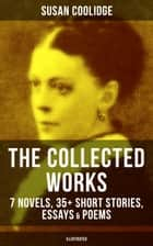 The Collected Works of Susan Coolidge: 7 Novels, 35+ Short Stories, Essays & Poems (Illustrated) - What Katy Did Trilogy, The Letters of Jane Austen, Clover, In the High Valley, Curly Locks, A Short History of the City of Philadelphia, A Little Country Girl, Just Sixteen, Not Quite Eighteen… ebook by Susan Coolidge, Addie Ledyard, Jessie McDermot