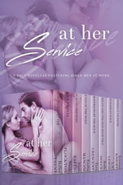 At Her Service: 8 Racy Novellas Featuring Hired Men at Work ebook by Holley Trent,Nicole Flockton,Emilia Mancini,Alyse Zaftig,L.V. Lewis,Kristina Knight,Tara Crescent,Holle Dolce