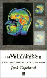 Artificial Intelligence - A Philosophical Introduction ebook by Jack Copeland