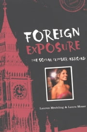 Foreign Exposure - The Social Climber Abroad ebook by Lauren Mechling,Laura Moser