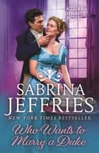 Who Wants to Marry a Duke - Dazzling historical romance from the queen of the sexy Regency! ebook by Sabrina Jeffries