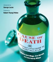 Cause of Death - A Perfect Little Guide to What Kills Us ebook by Jack Mingo,Erin Barrett,Lucy Autrey Wilson