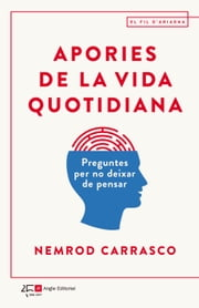 Apories de la vida quotidiana - Preguntes per no deixar de pensar ebook by Nemrod Carrasco