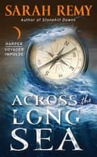 Across the Long Sea ebook by Sarah Remy