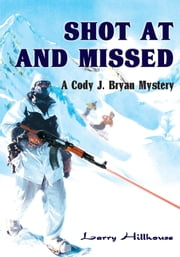 Shot At and Missed - A Cody J. Bryan Mystery ebook by Larry Hillhouse