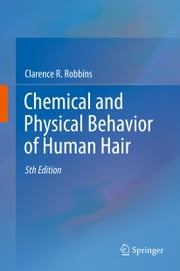 Chemical and Physical Behavior of Human Hair ebook by Clarence R. Robbins
