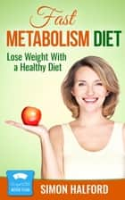 Fast Metabolism Diet ebook by Simon Halford