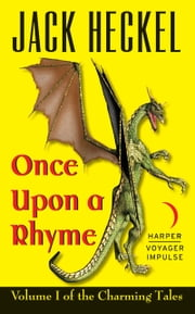 Once Upon a Rhyme - Volume I of the Charming Tales ebook by Jack Heckel