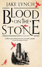 Blood On The Stone ebook by Jake Lynch