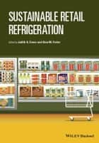 Sustainable Retail Refrigeration ebook by Judith A. Evans,Alan M. Foster
