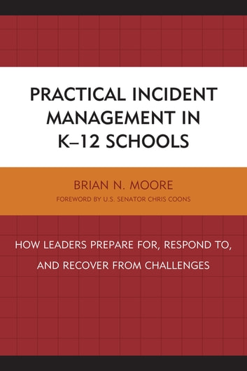 Practical Incident Management in K-12 Schools - How Leaders Prepare for, Respond to, and Recover from Challenges ebook by Brian N. Moore