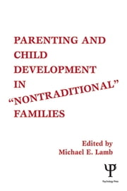 Parenting and Child Development in Nontraditional Families ebook by Michael E. Lamb